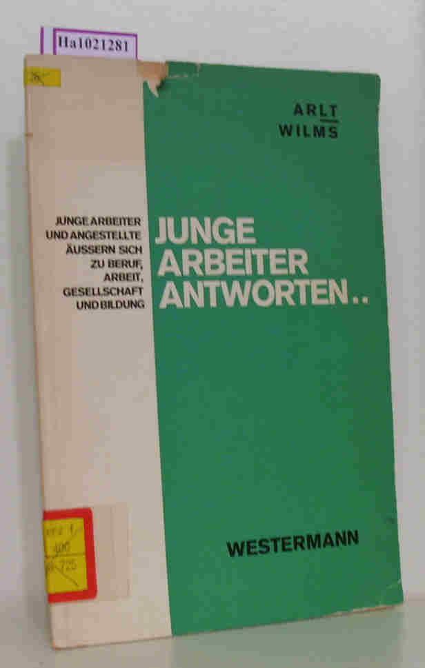 Junge Arbeiter antworten.Junge Arbeiter und Angestellte äußern: Arlt, Fritz /