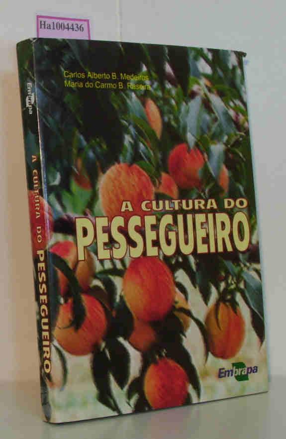 A Cultura do Pessegueiro. - B. Medeiros, Carlos Alberto/Carmo B. Raseira, Maria do