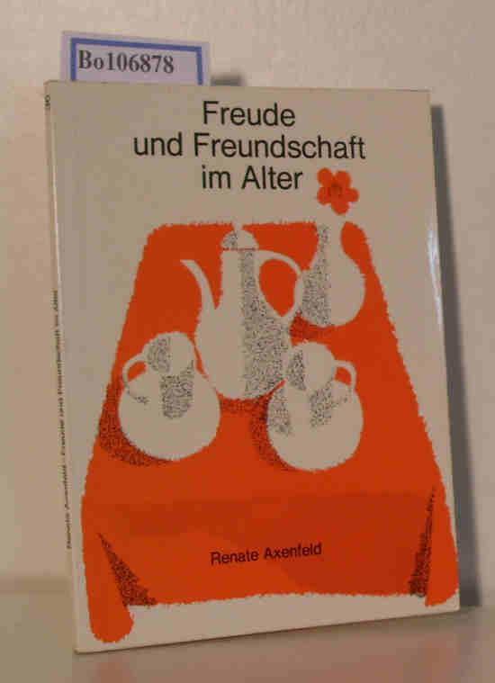 Freude und Freundschaft im Alter: Axenfeld, Renate: