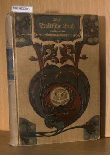 Das praktische Buch. Illustrierte Handbibliothek der täglichen: Werner, L.: