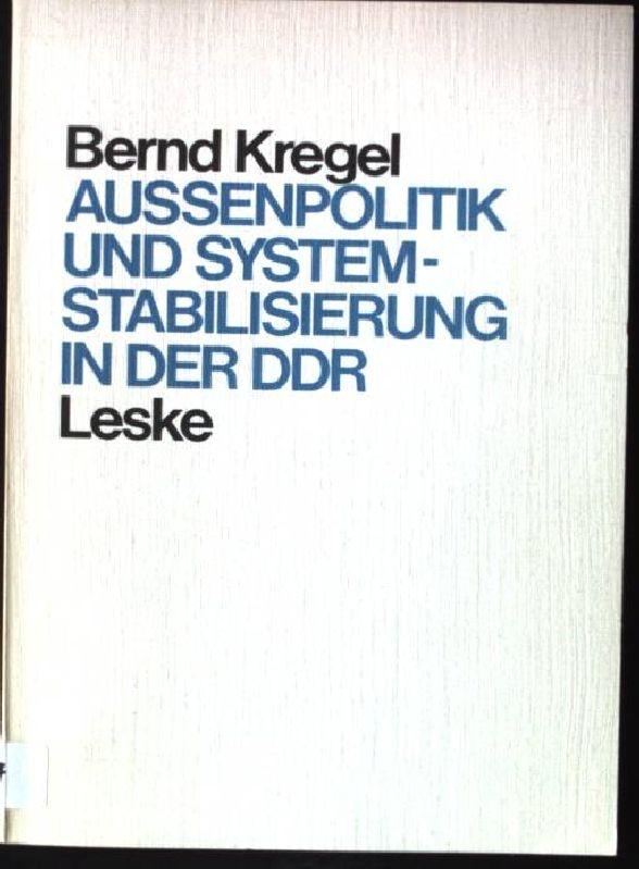 Aussenpolitik und Systemstabilisierung in der DDR.: Kregel, Bernd: