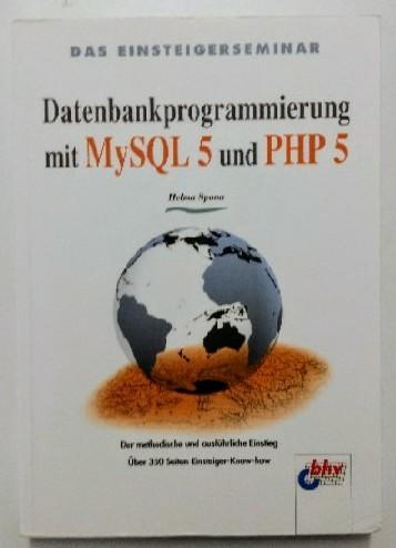 Das Einsteigerseminar Datenbankprogrammierung mit MySQL 5 und PHP 5 - Spona, Helma