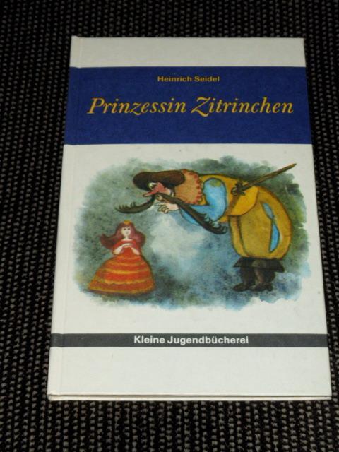 Prinzessin Zitrinchen und andere Märchen. Heinrich Seidel: Seidel, Heinrich: