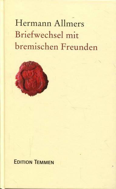 Hermann Allmers. Briefwechsel mit bremischen Freunden: Allmers, Hermann