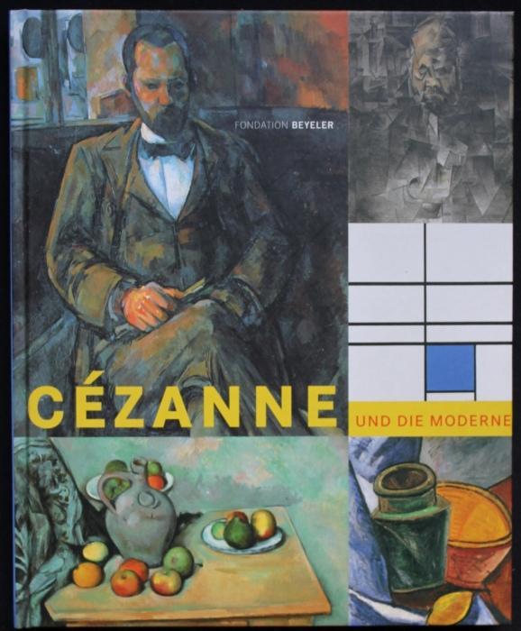 Cezanne und die Moderne. Picasso, Braque. Leger, Mondrian, Klee, Matisse, Giacometti, Rothko, De Kooning, Kelly. Mit einem Beitrag von Gottfried Boehm - Beyeler, Ernst / Markus Brüderlin