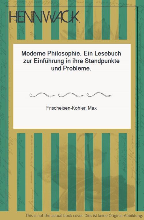 Moderne Philosophie. Ein Lesebuch zur Einführung in: Frischeisen-Köhler, Max: