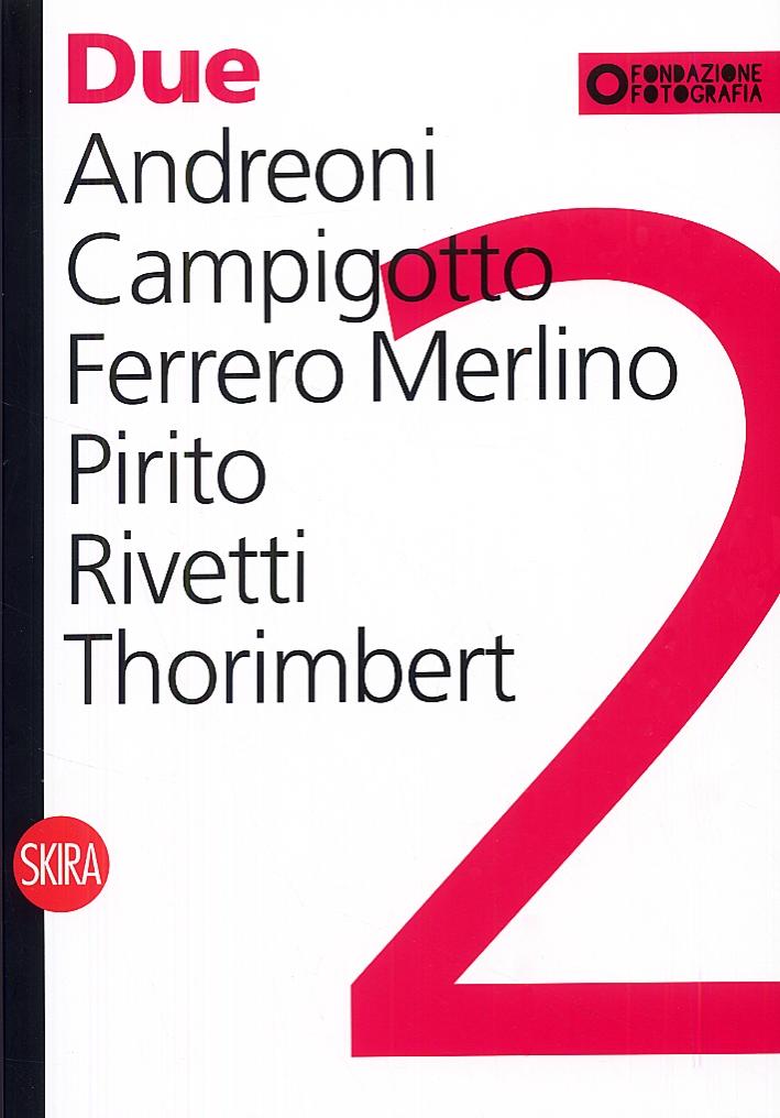Due. Andreoni, Campigotto, Ferrero Merlino, Pirito, Rivetti, Thorimbert. [Ed. Italiana e Inglese] - Maggia, Filippo.
