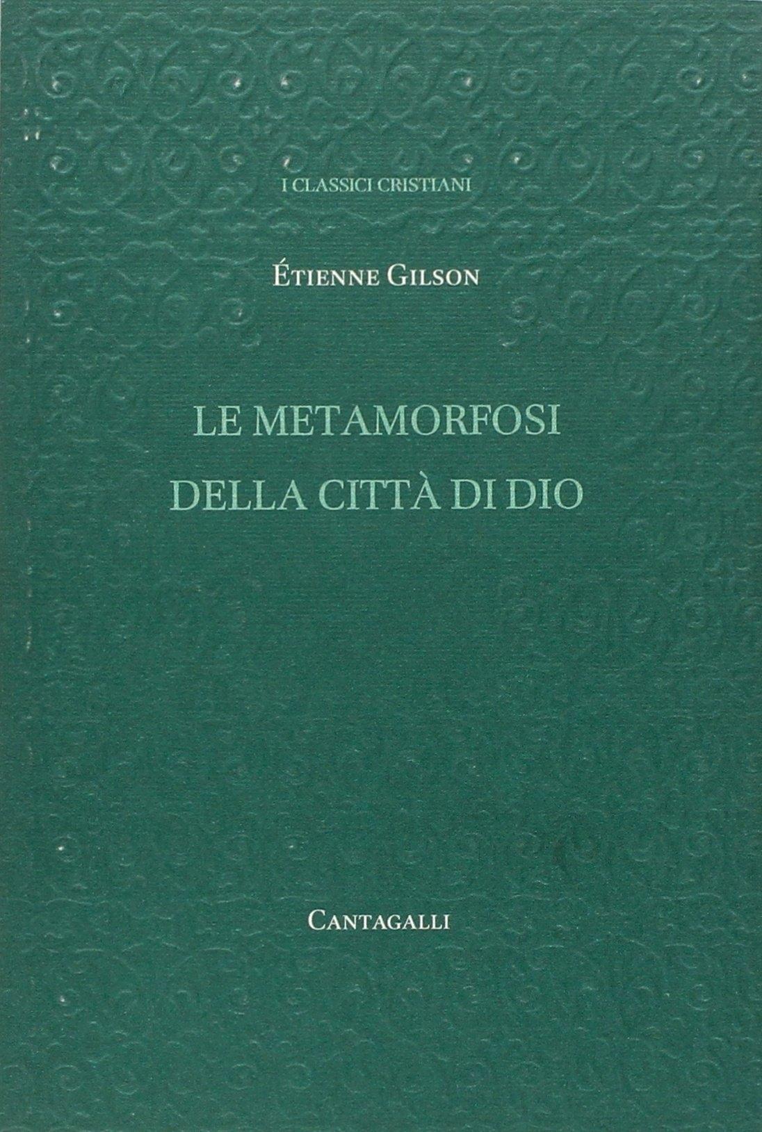 Le Metamorfosi della Città di Dio - Gilson Étienne