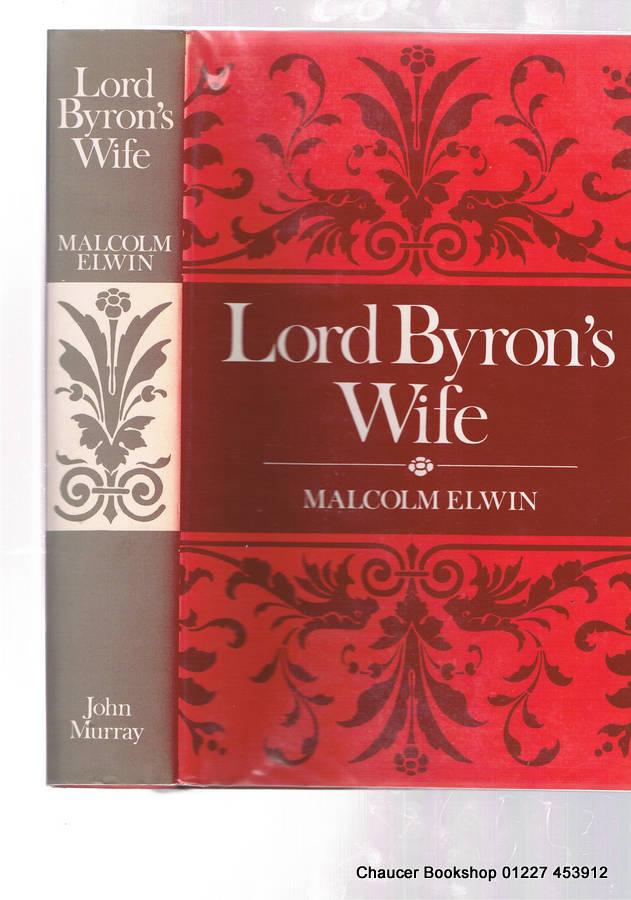 LORD BYRON'S WIFE: ELWIN, Malcolm