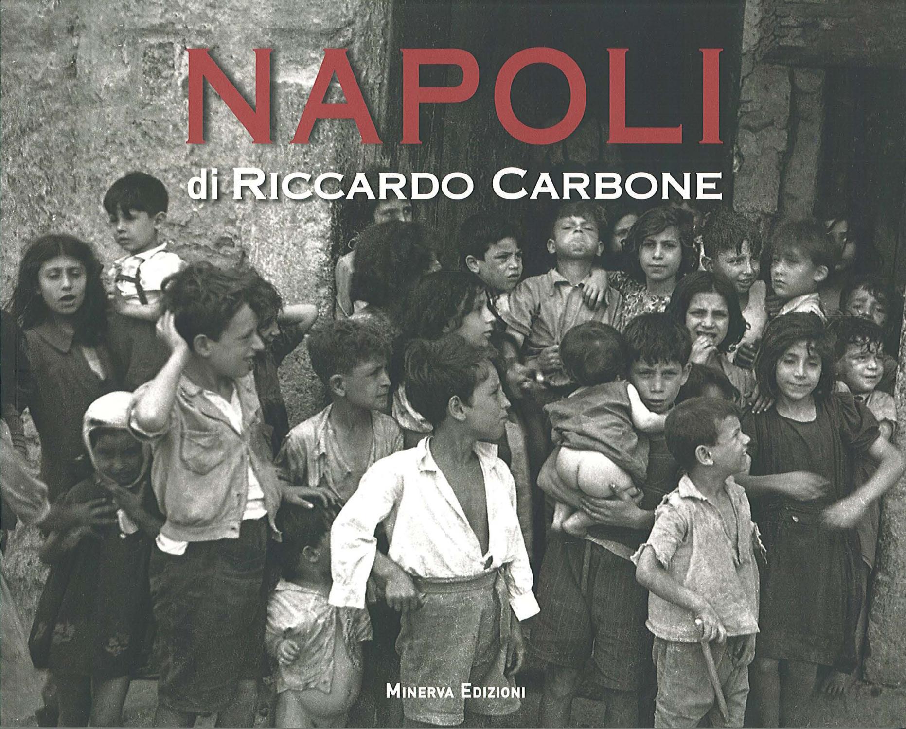 Napoli. Di riccardo carbone. 40 anni di storia nelle immagini di un grande fotoreporter napoletano - Carbone Riccardo