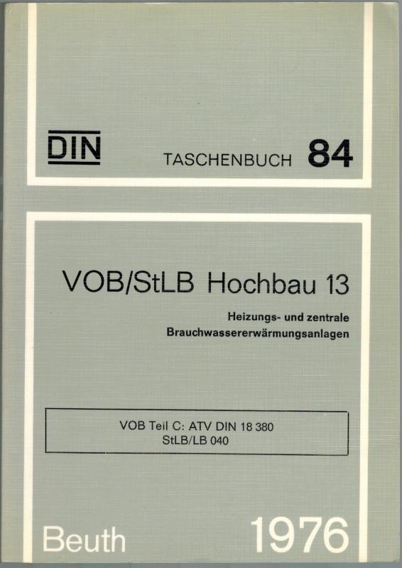 VOB/StLB Hochbau 13. Heizungs- und zentrale Brauchwassererwärmungsanlagen.: DIN Deutsches Institut