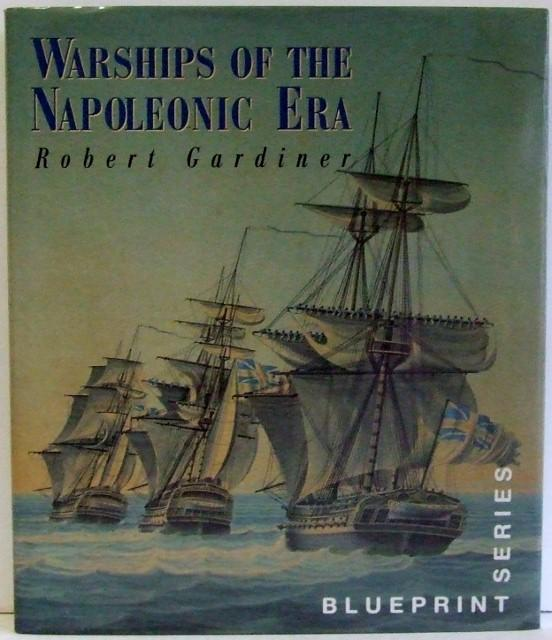 WARSHIPS OF THE NAPOLEONIC ERA.: Gardiner, Robert