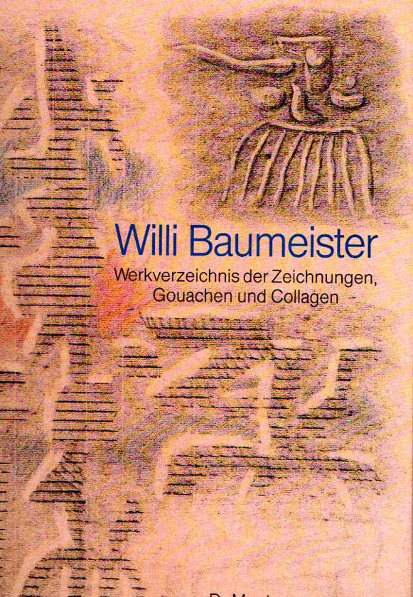 Willi Baumeister. Werkverzeichnis der Zeichnungen, Gouachen und: Ponert, Dietmar J.