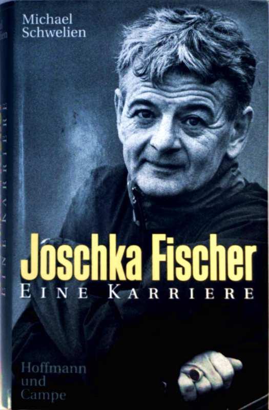 Joschka Fischer. Eine Karriere: Michael Schwelien: