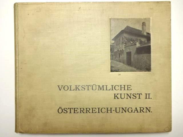 Volkstümliche Kunst. II. Österreich-Ungarn. Herausgegeben und photographisch: Gerlach, Martin.