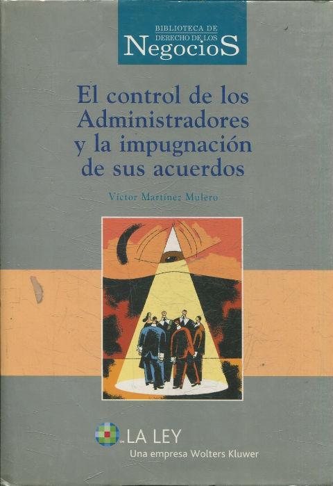 EL CONTROL DE LOS ADMINISTRADORES Y LA IMPUGNACION DE SUS ACUERDOS. - MARTINEZ MULERO Victor.