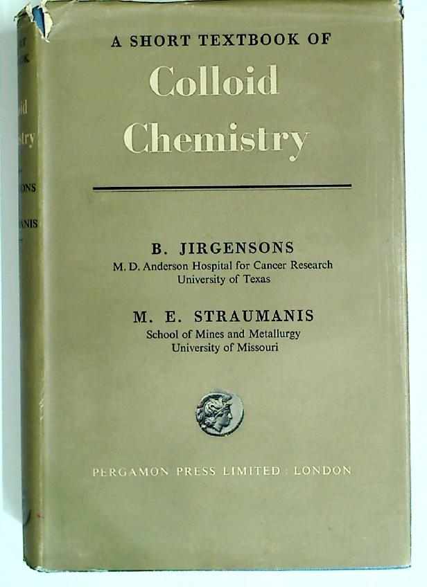 A Short Textbook of Colloid Chemistry.: Jirgensons, Bruno ;
