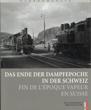 Das Ende der Dampfepoche in der Schweiz.: Hürlimann, Hugo/Jacobi, Sébastien: