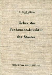 Über die Fundamentalstruktur des Staates. Theorie der: Kindt-Kiefer, Johann J.: