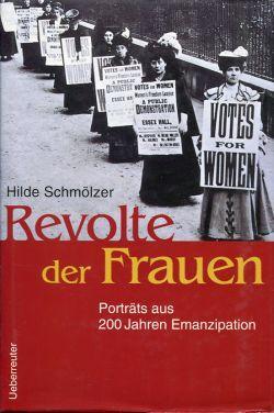 Revolte der Frauen. Porträts aus 200 Jahren Emanzipation. - Schmölzer, Hilde
