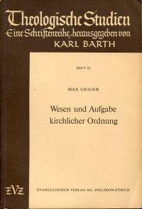Wesen und Aufgabe kirchlicher Ordnung.: Geiger, Max: