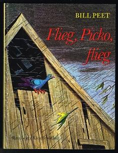 Flieg, Picko, flieg. -: Peet, Bill: