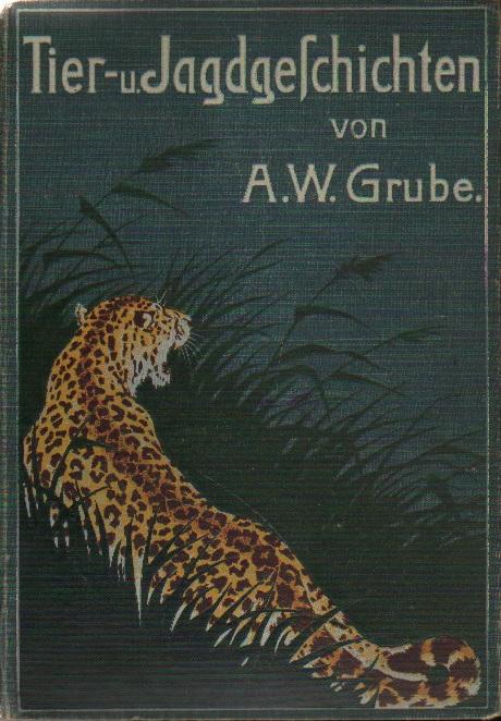Tier- und Jagdgeschichten.: Grube, A. W.: