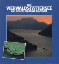 Der Vierwaldstättersee und die Seen der Zentralschweiz.: Stadelmann, Pius (Hrsg.):