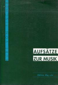 Aufsätze zur Musik. Aus Anlass des 80.: Fischer, Kurt von: