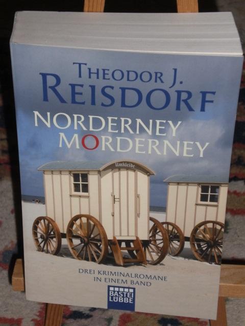 Norderney Morderney (Mörderische Friesenhochzeit, Nebeltod auf Norderney, Die Tote vom Nordstrand) - Reisdorf Theodor J.