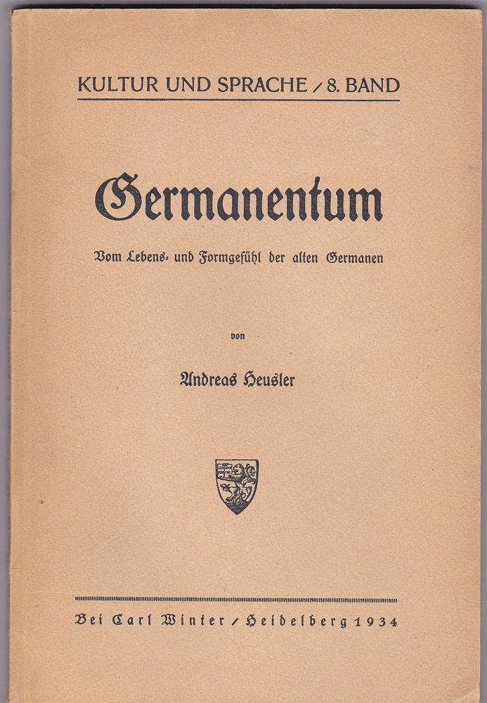 Germanentum. Vom Lebens- und Formgefühl der alten: Heusler, Andreas