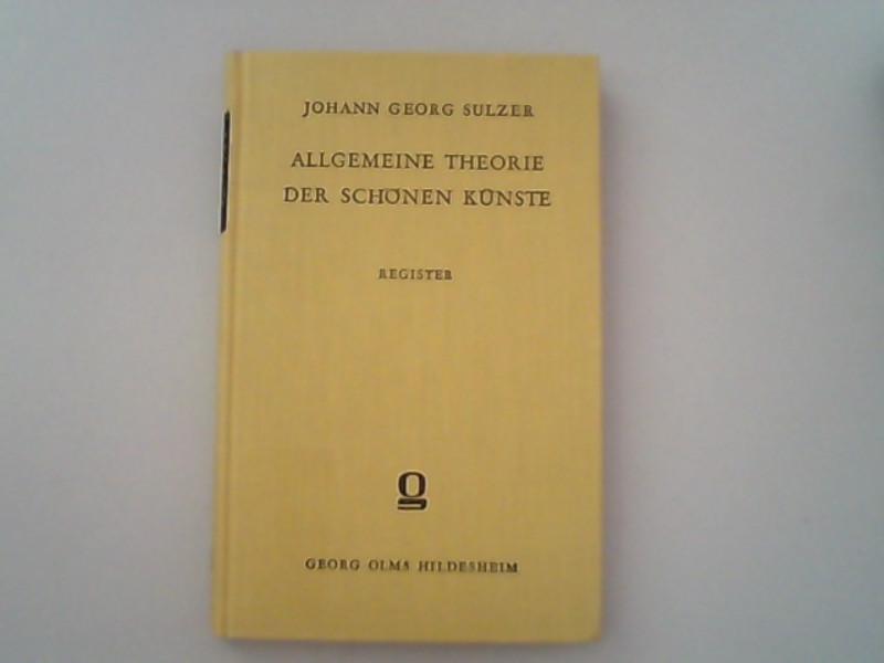 Allgemeine Theorie der schönen Künste Teil: Register: Johann Georg:, Sulzer,