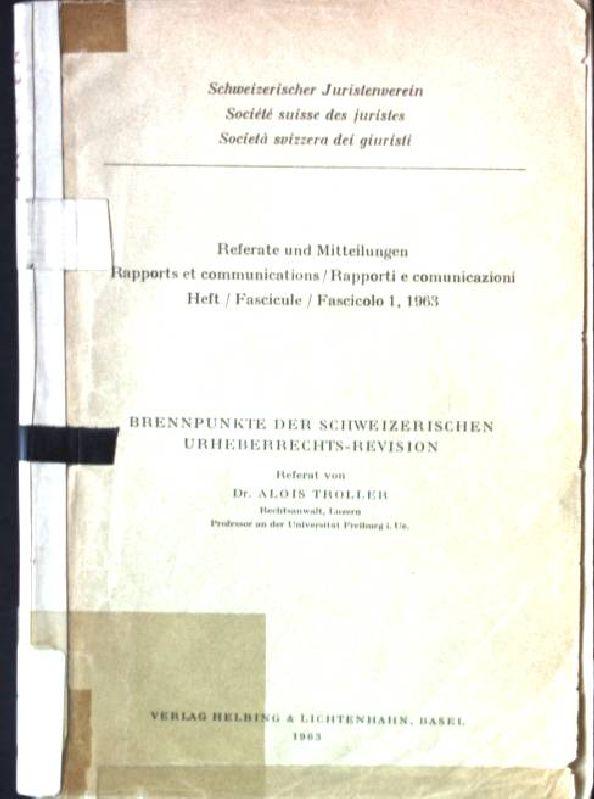 Brennpunkte der Schweizerischen Urheberrechts-Revision Schweizerischer Juristenverein. Referate: Troller, Alois: