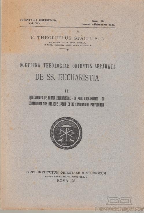 Doctrina Theologiae Orientis Separati de SS: Eucharistia.: Spacil, P. Theophilus