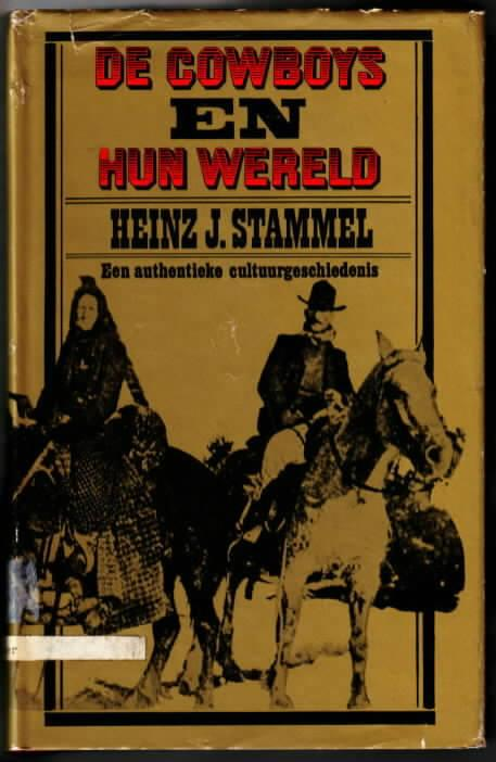 De cowboys en hun wereld : Een: STAMMEL, Heinz J.:
