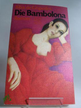 Die Bambolona : Roman / Alba de Cespedes. Ins Dt. übertr. von Piero Rismondo - De Cespedes, Alba