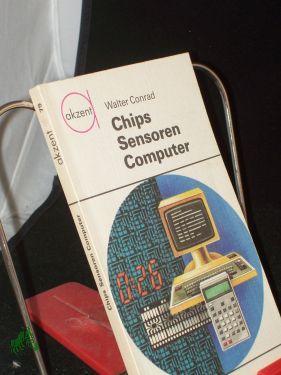 Chips, Sensoren, Computer / Walter Conrad. Zeichn.: Conrad, Walter