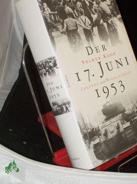Der 17. Juni 1953 : Legende und: Koop, Volker