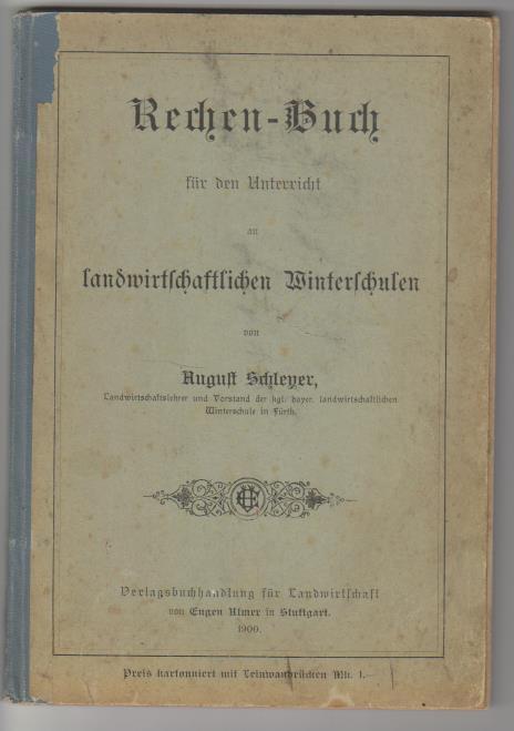 Rechen-Buch für den Unterricht an landwirtschaftlichen Winterschulen: Schleyer, August: