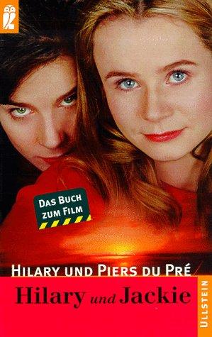 Hilary und Jackie : das Buch zum Film. Hilary und Piers du Pré. Aus dem Engl. von Christine Röhmeier / Ullstein ; Nr. 24644 - Du Pré, Hilary (Verfasser) und Piers (Verfasser) Du Pré