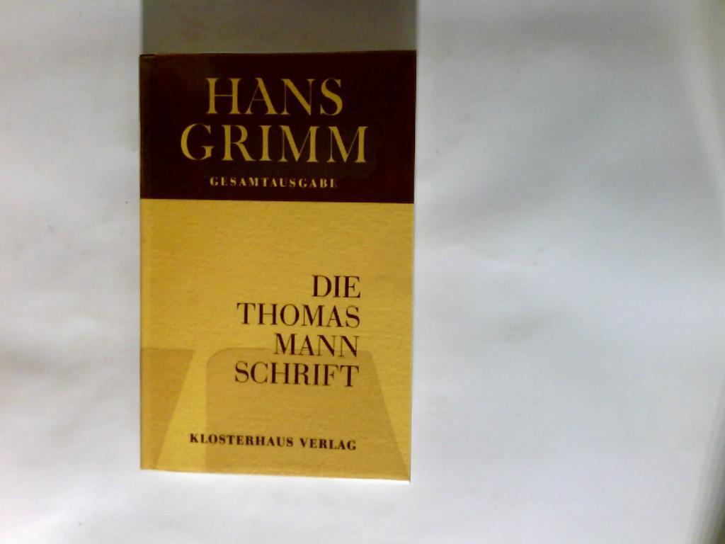 Die Thomas-Mann-Schrift : Antwort an einen Schriftsteller - Grimm, Hans