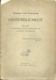 Unsterblichkeit. Eine Kritik der Beziehungen zwischen Naturgeschehen: Keyserling, Hermann: