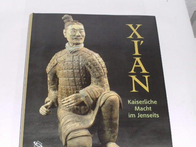 Xi an. Kaiserliche Macht im Jenseits. Grabfunde: Frings, Jutta: