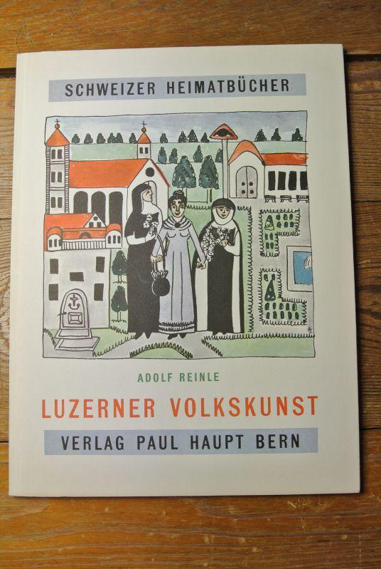 Luzerner Volkskunst. (= Schweizer Heimatbücher, Bd. 92): Reinle, Adolf,
