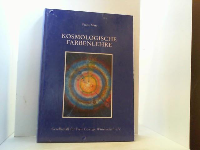 Kosmologische Farbenlehre. Diagnose, Therapie, Bewusstwerdung.: Matz, Franz,