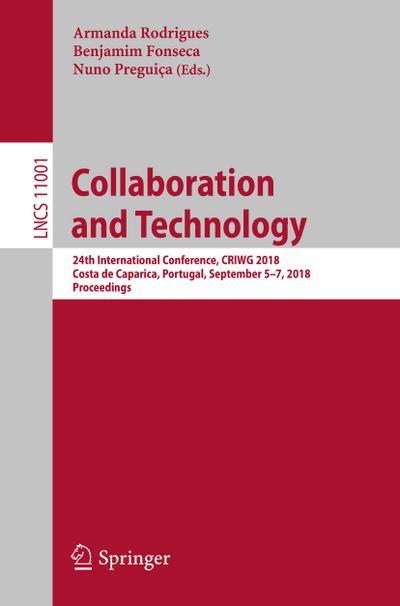 Collaboration and Technologies : 24th International Conference, CRIWG 2018, Costa de Caparica, Portugal, September 5-7, 2018, Proceedings - Armanda Rodrigues