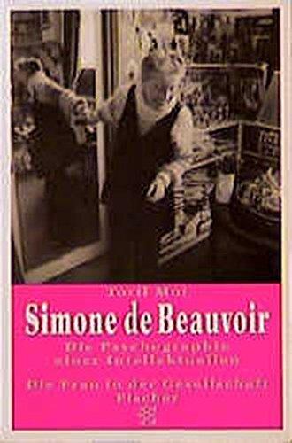 Simone de Beauvoir : die Psychographie einer Intellektuellen. Toril Moi. Aus dem Engl. von Ingrid Lebe / Fischer ; 12832 : Die Frau in der Gesellschaft - Moi, Toril (Verfasser)