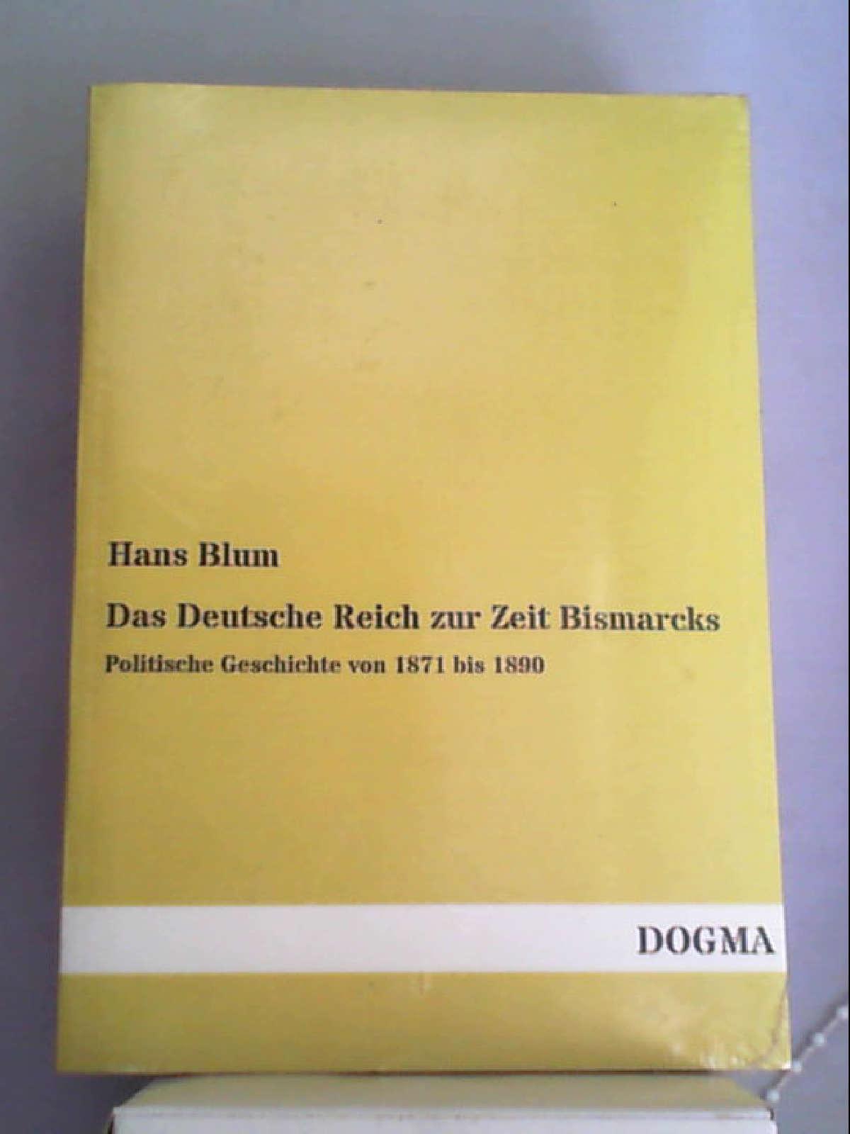 Das Deutsche Reich zur Zeit Bismarcks: Politische Geschichte von 1871 bis 1890 (Classic Reprint) - Hans Blum