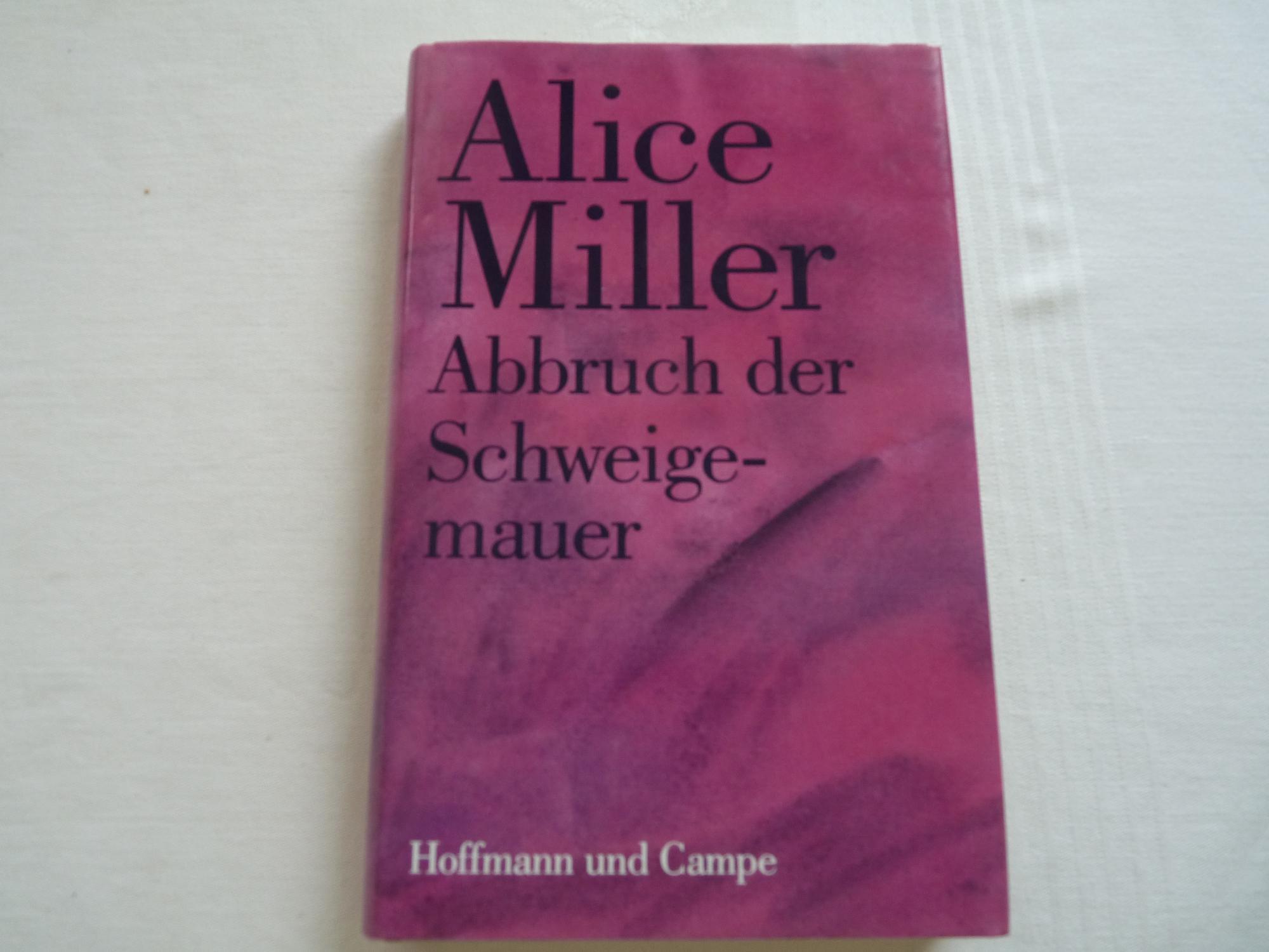 abbruch der schweigemauer - die wahrheit der fakten - bestseller und klassiker  der schweizer psychoanalytikerin von alice miller: (1990) |  versandantiquariat maxi  zvab