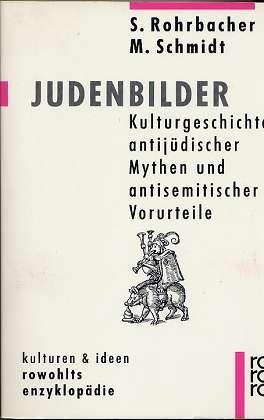 Judenbilder, Kulturgeschichte antijüdischer Mythen und antisemitischer Vorurteile. - Rohrbacher, Stefan